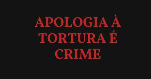 Apologia à tortura é crime