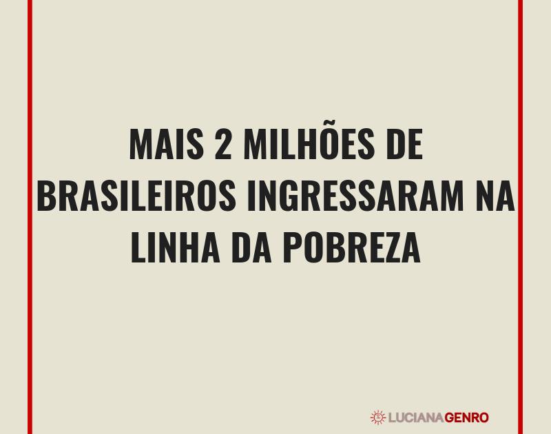 Mais 2 milhões de brasileiros ingressaram na linha da pobreza