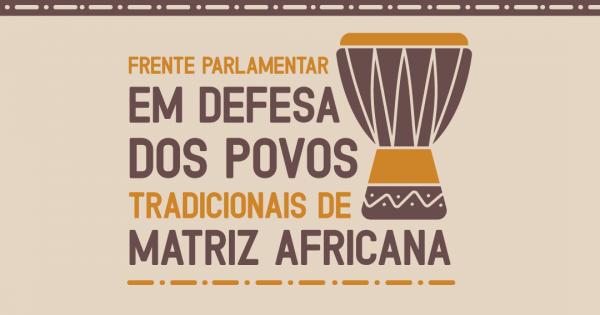 Lançamento da Frente Parlamentar em defesa dos Povos Tradicionais de Matriz Africana