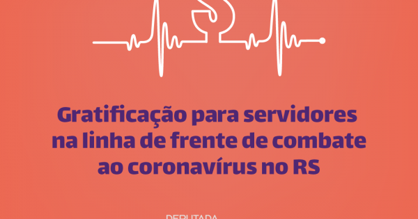 Deputada Luciana Genro sugere gratificação especial a servidores públicos envolvidos no enfrentamento ao coronavírus