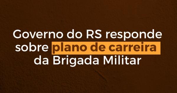 Governo responde pela primeira vez sobre plano de carreira da Brigada Militar