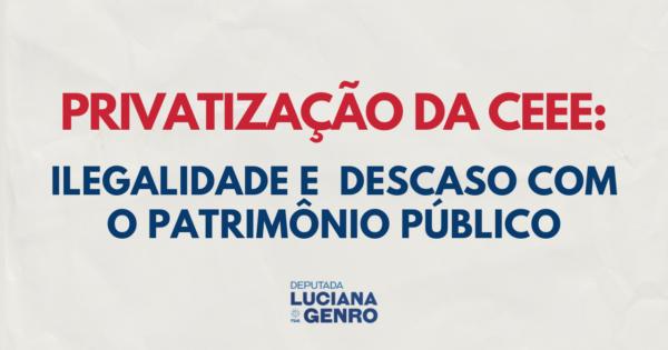 Privatização da CEEE beneficiará apenas interesses do mercado, denuncia Luciana Genro