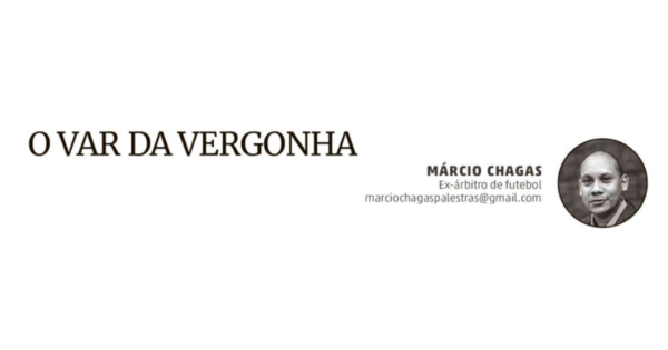 O VAR da Vergonha, por Márcio Chagas