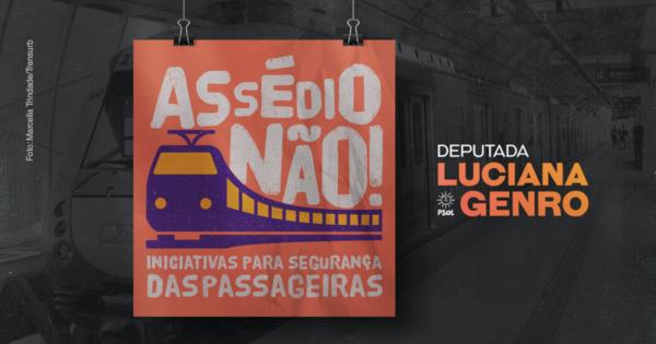 Assédio não! Iniciativas da deputada Luciana Genro para a segurança das mulheres